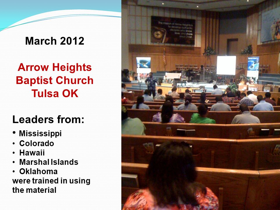 March 2012 Arrow Heights Baptist Church Tulsa OK Leaders from: Mississippi Colorado Hawaii Marshal Islands Oklahoma were trained in using the material