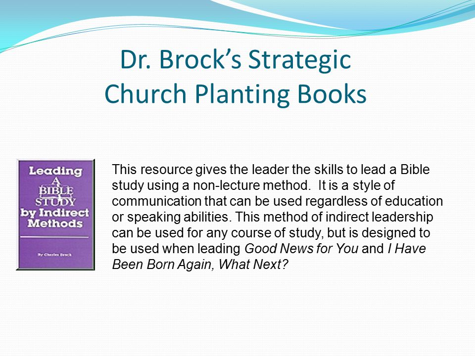Dr. Brock's Strategic Church Planting Books This resource gives the leader the skills to lead a Bible study using a non-lecture method. It is a style