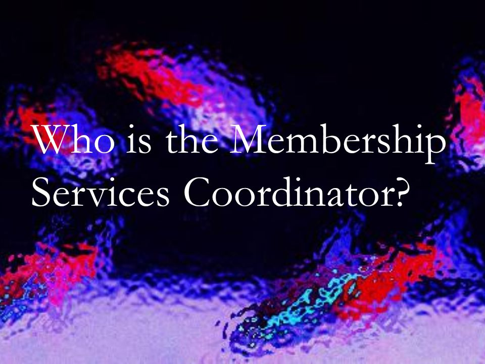 Who is the Membership Services Coordinator?