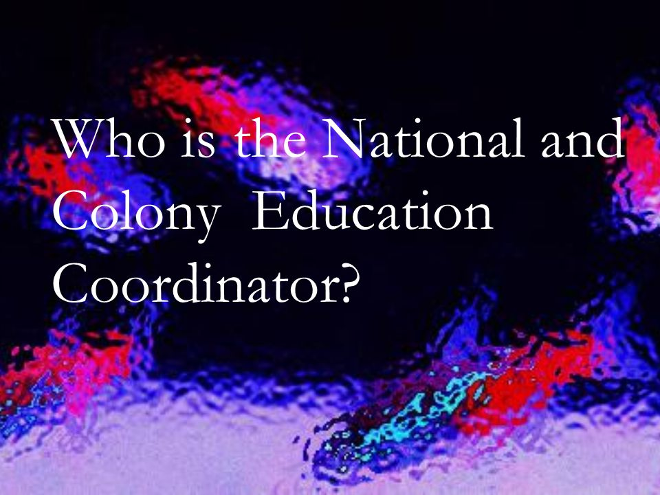 Who is the National and Colony Education Coordinator?