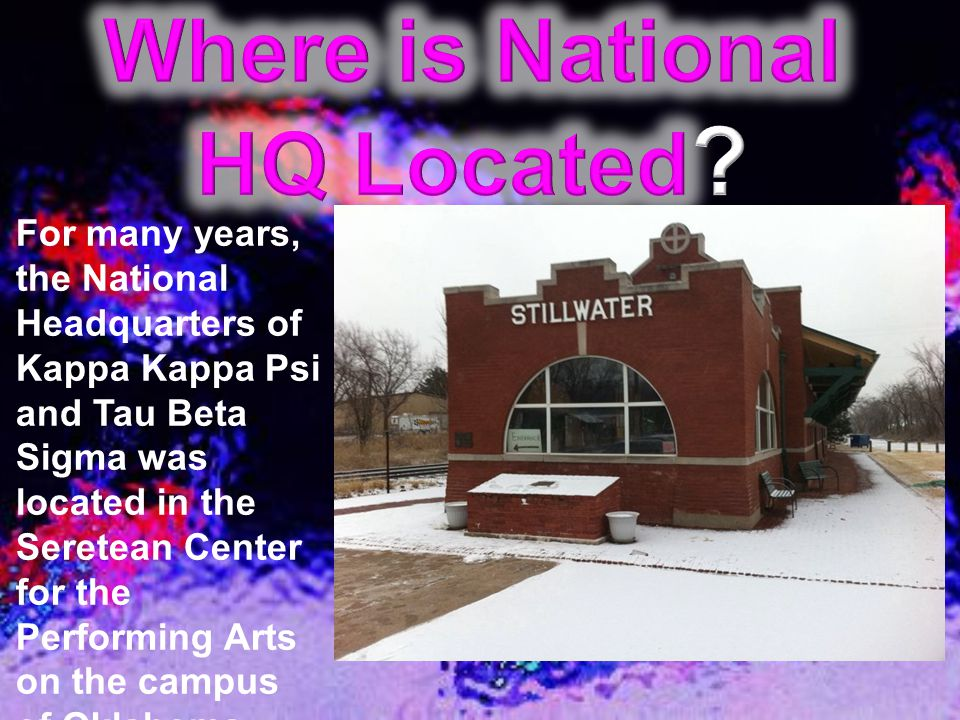 For many years, the National Headquarters of Kappa Kappa Psi and Tau Beta Sigma was located in the Seretean Center for the Performing Arts on the camp