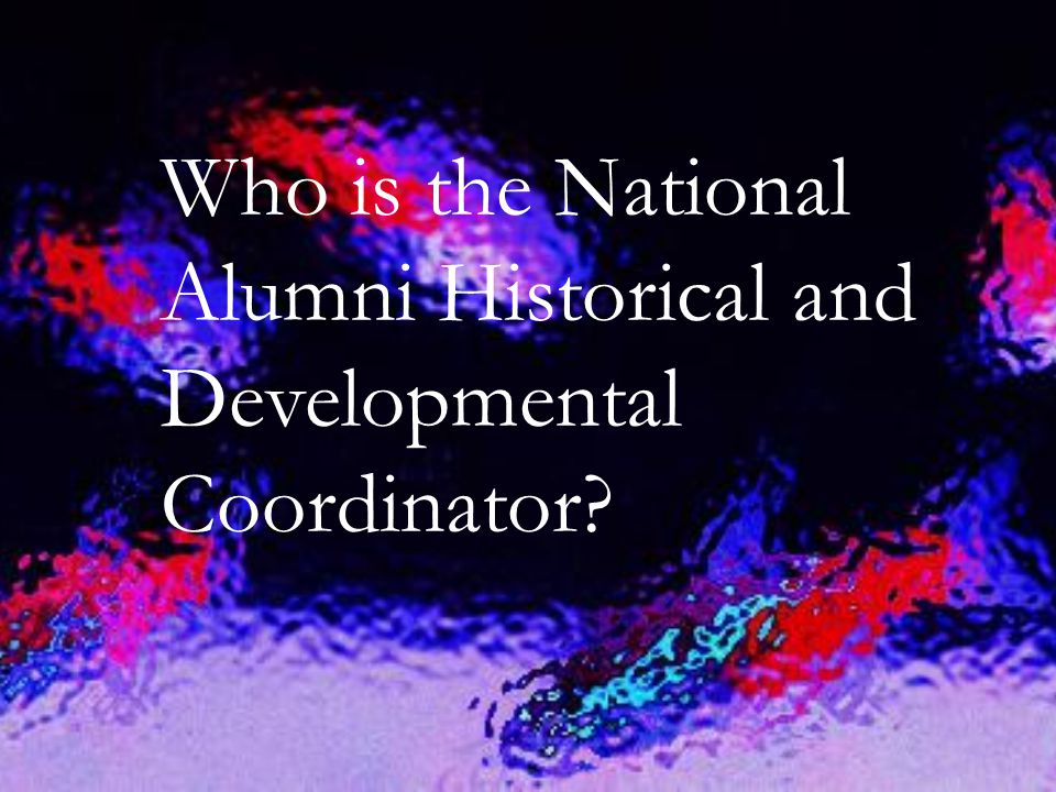 Who is the National Alumni Historical and Developmental Coordinator?