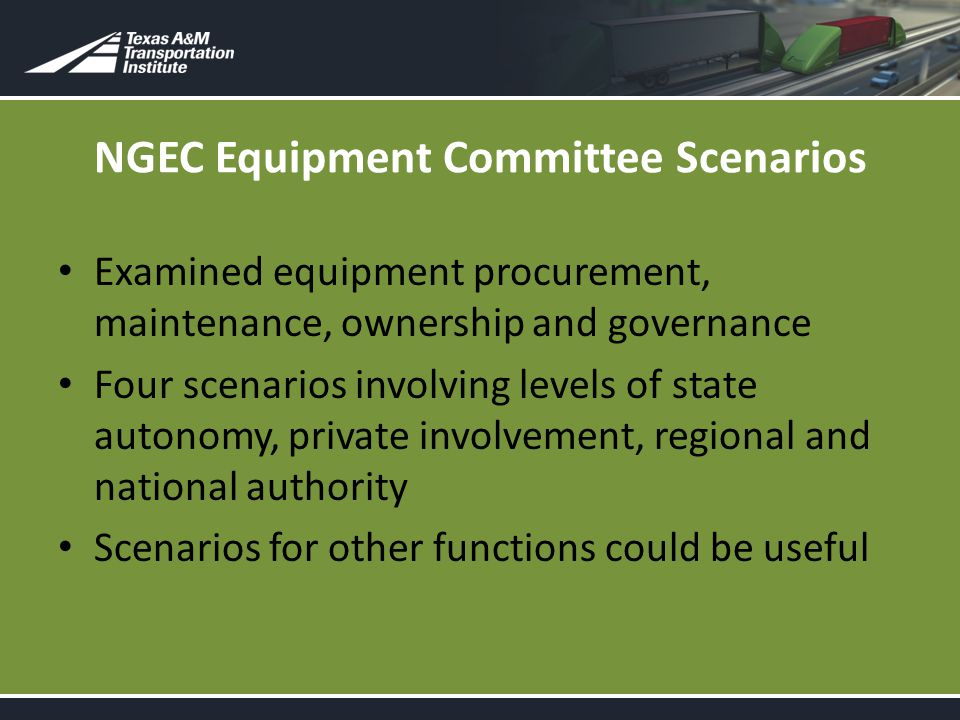 NGEC Equipment Committee Scenarios Examined equipment procurement, maintenance, ownership and governance Four scenarios involving levels of state autonomy, private involvement, regional and national authority Scenarios for other functions could be useful