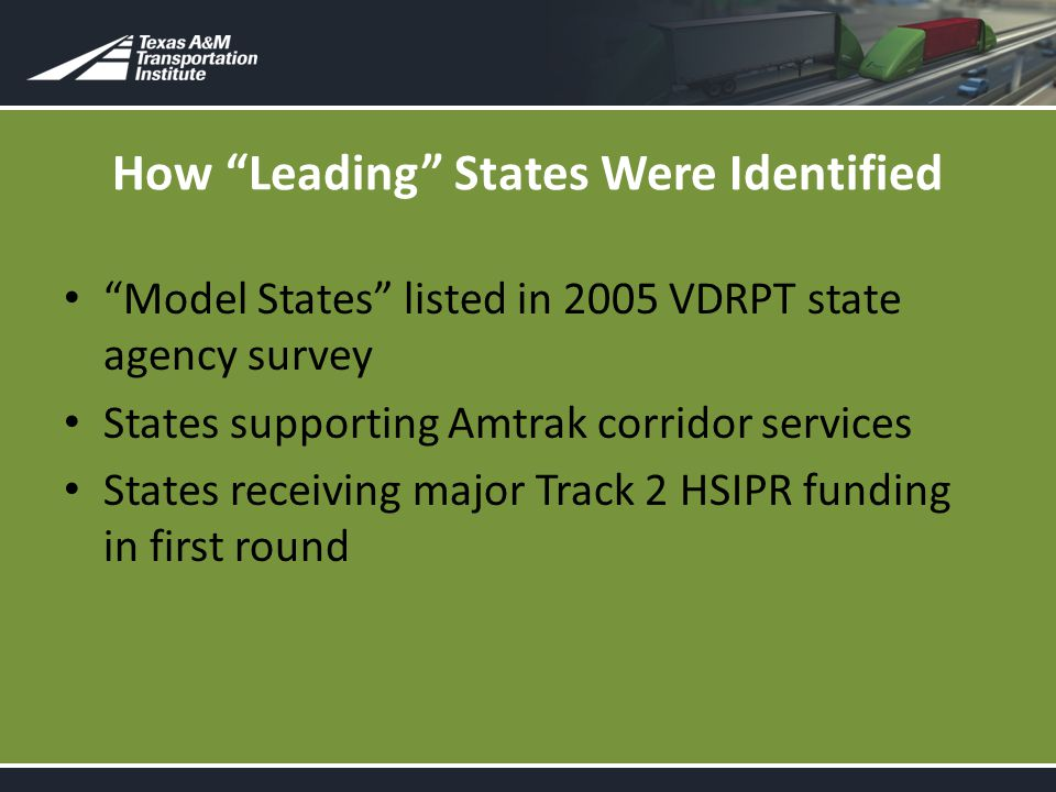 How Leading States Were Identified Model States listed in 2005 VDRPT state agency survey States supporting Amtrak corridor services States receiving major Track 2 HSIPR funding in first round
