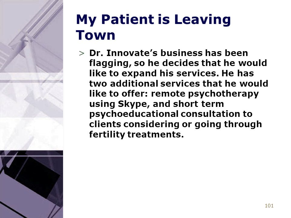101 My Patient is Leaving Town >Dr. Innovate's business has been flagging, so he decides that he would like to expand his services. He has two additio
