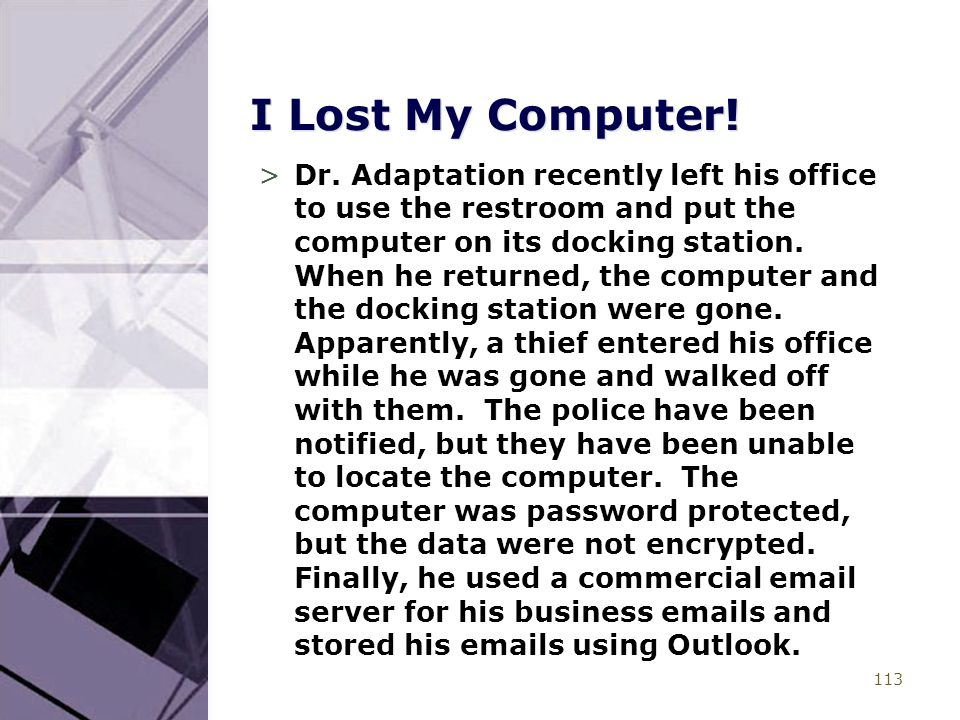 113 I Lost My Computer! >Dr. Adaptation recently left his office to use the restroom and put the computer on its docking station. When he returned, th