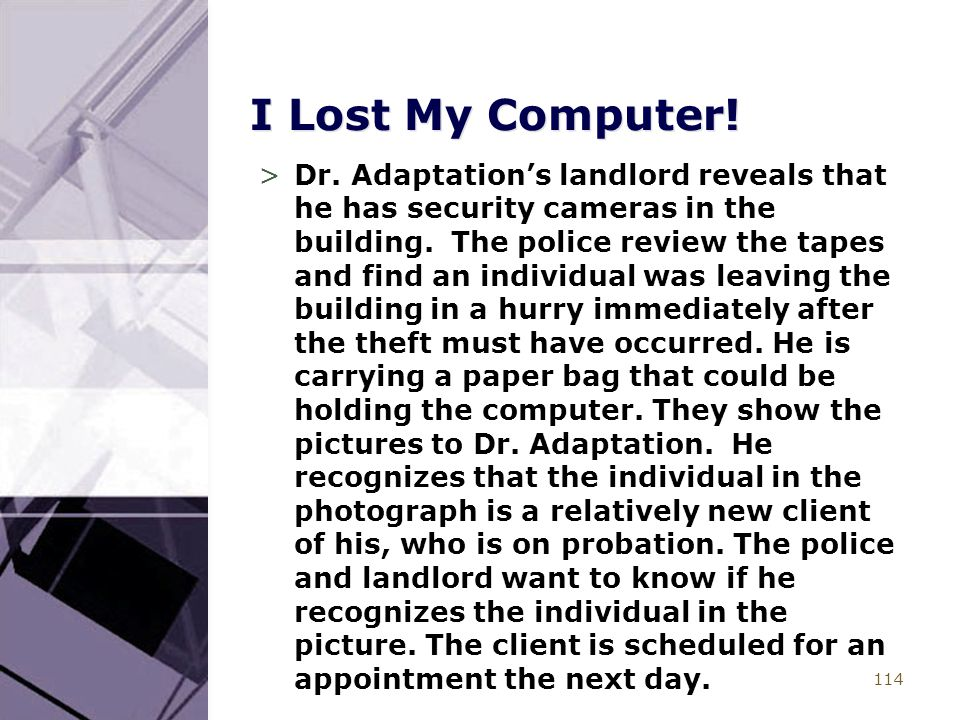 114 I Lost My Computer! >Dr. Adaptation's landlord reveals that he has security cameras in the building. The police review the tapes and find an indiv