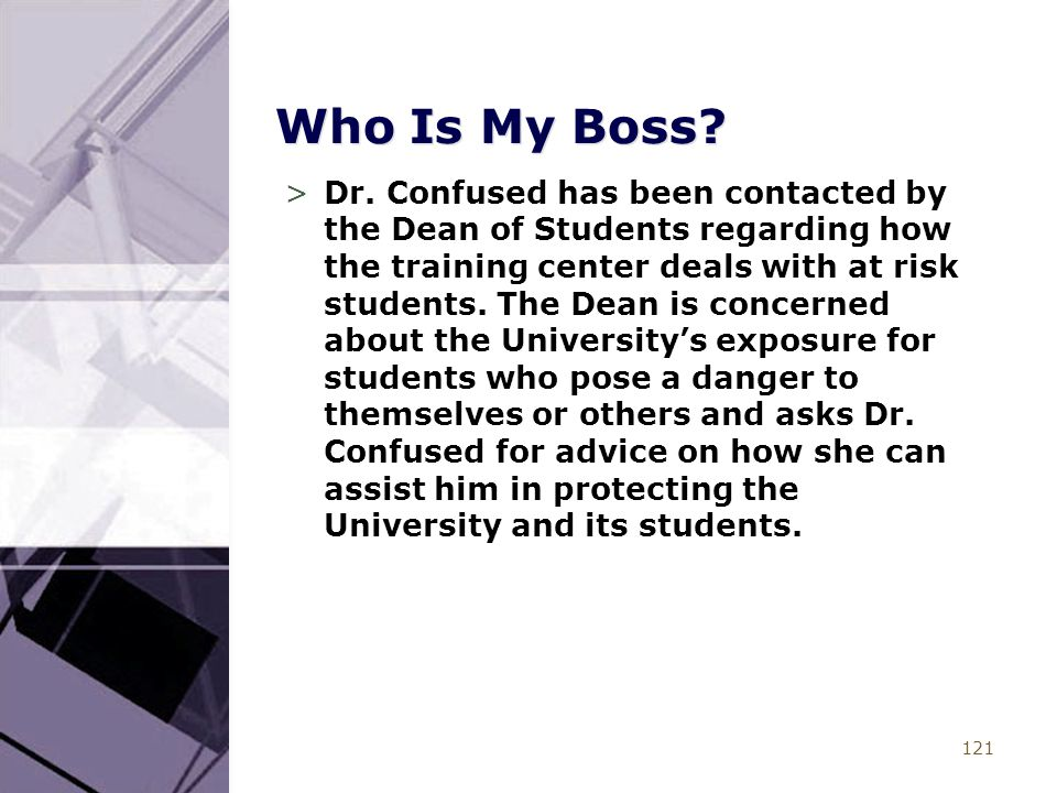 121 Who Is My Boss? >Dr. Confused has been contacted by the Dean of Students regarding how the training center deals with at risk students. The Dean i