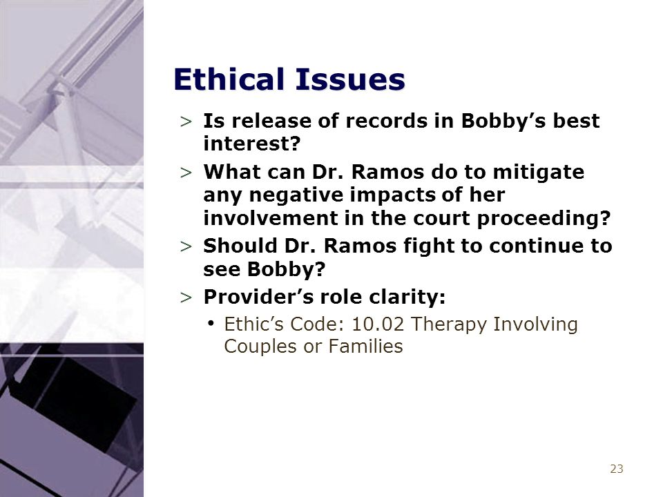 23 Ethical Issues >Is release of records in Bobby's best interest.