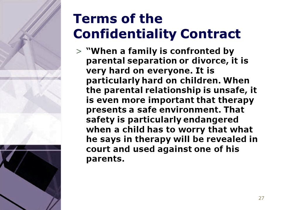 "27 Terms of the Confidentiality Contract >""When a family is confronted by parental separation or divorce, it is very hard on everyone. It is particula"