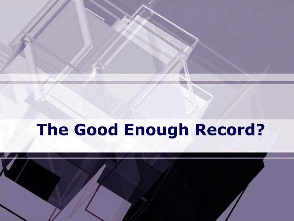 The Good Enough Record?
