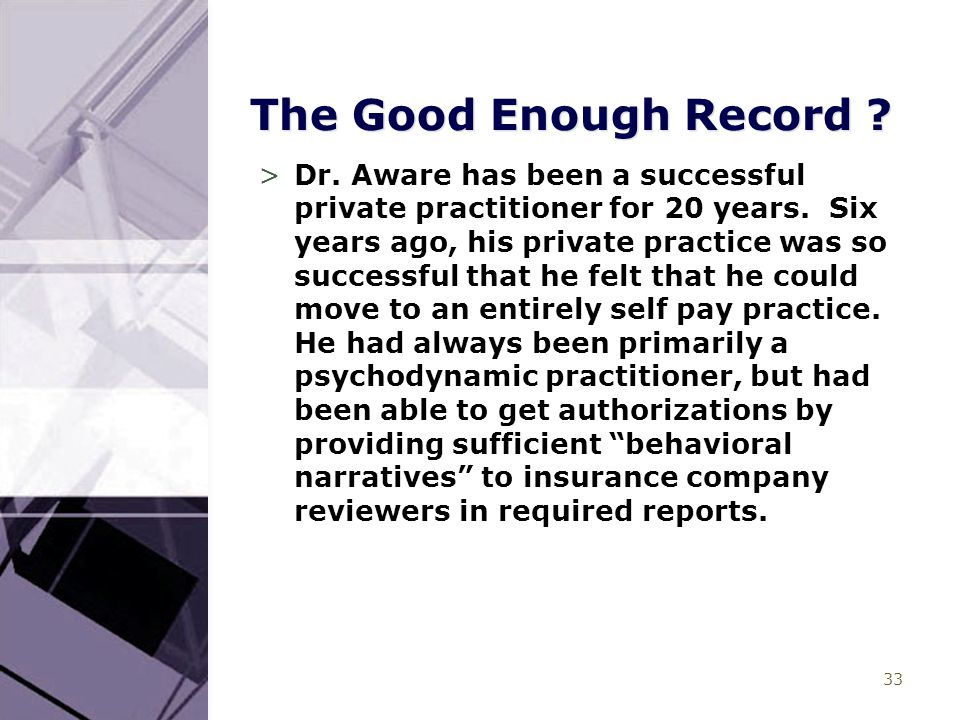 33 The Good Enough Record . >Dr. Aware has been a successful private practitioner for 20 years.