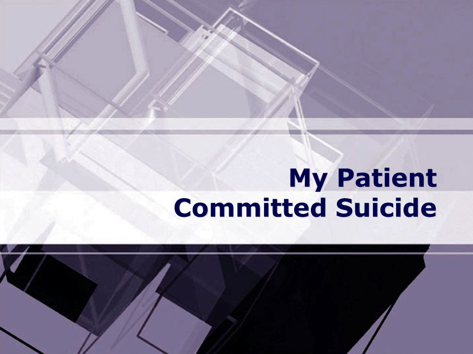 My Patient Committed Suicide