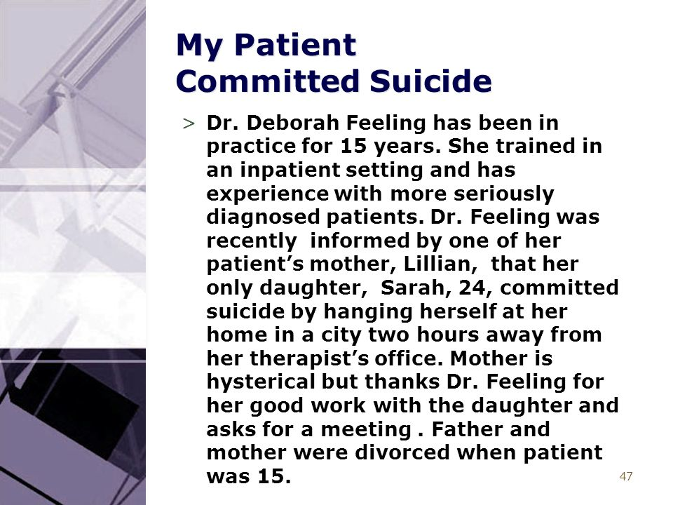 47 My Patient Committed Suicide >Dr. Deborah Feeling has been in practice for 15 years.