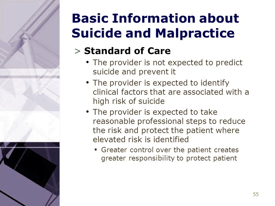 55 Basic Information about Suicide and Malpractice >Standard of Care The provider is not expected to predict suicide and prevent it The provider is ex