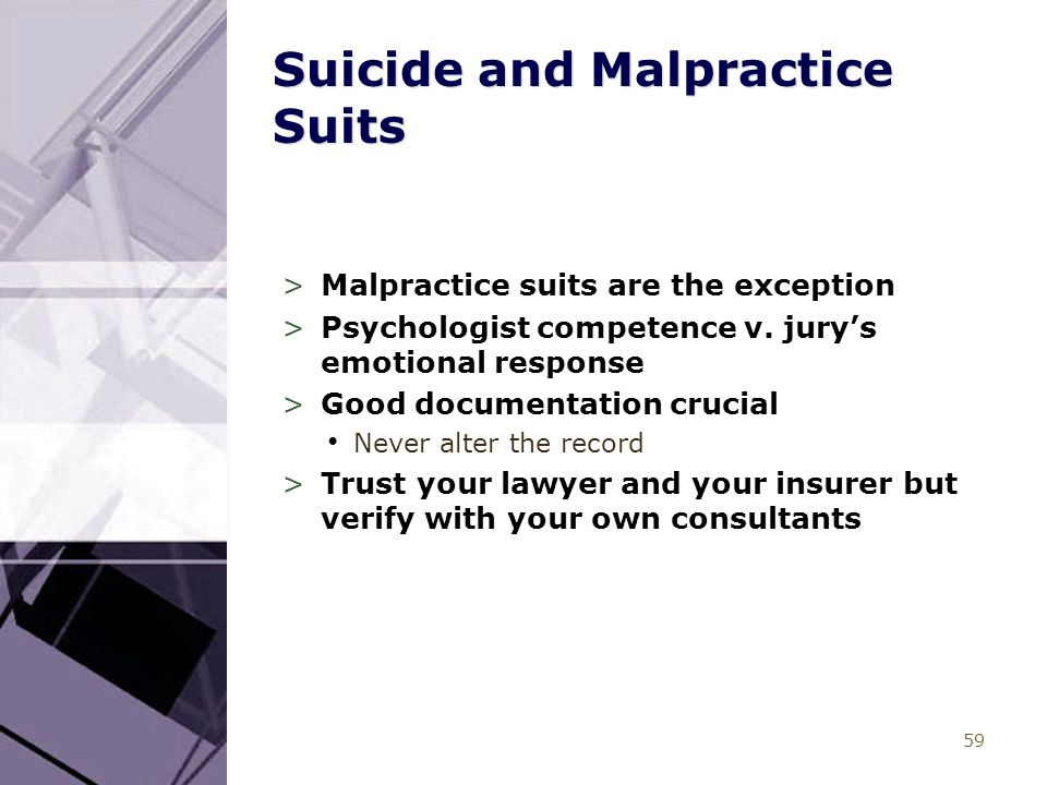 59 Suicide and Malpractice Suits >Malpractice suits are the exception >Psychologist competence v. jury's emotional response >Good documentation crucia