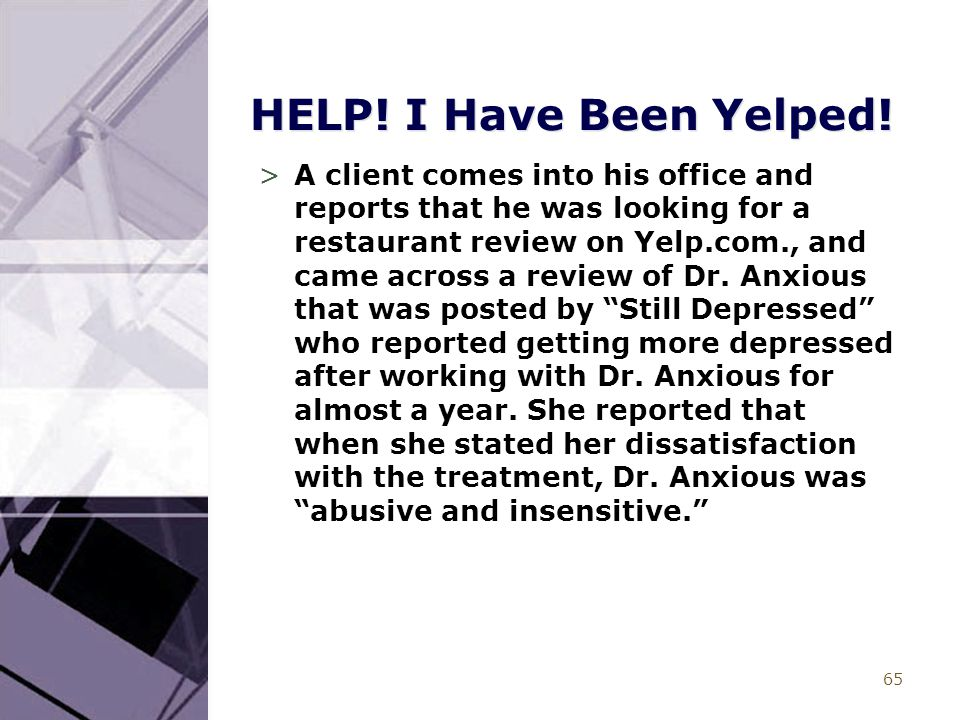 65 HELP! I Have Been Yelped! >A client comes into his office and reports that he was looking for a restaurant review on Yelp.com., and came across a r