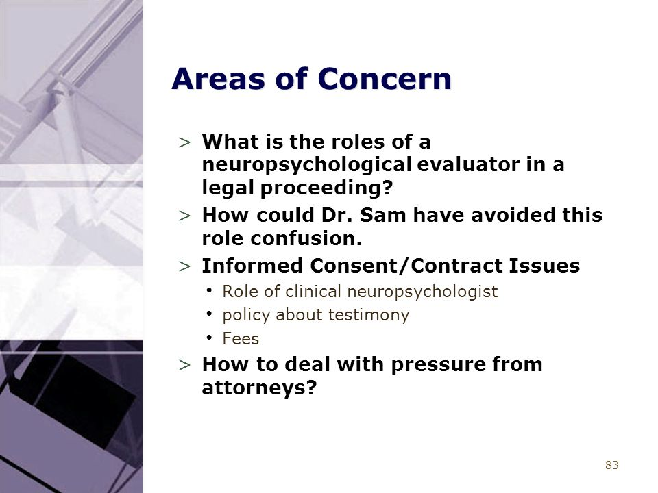 83 Areas of Concern >What is the roles of a neuropsychological evaluator in a legal proceeding.