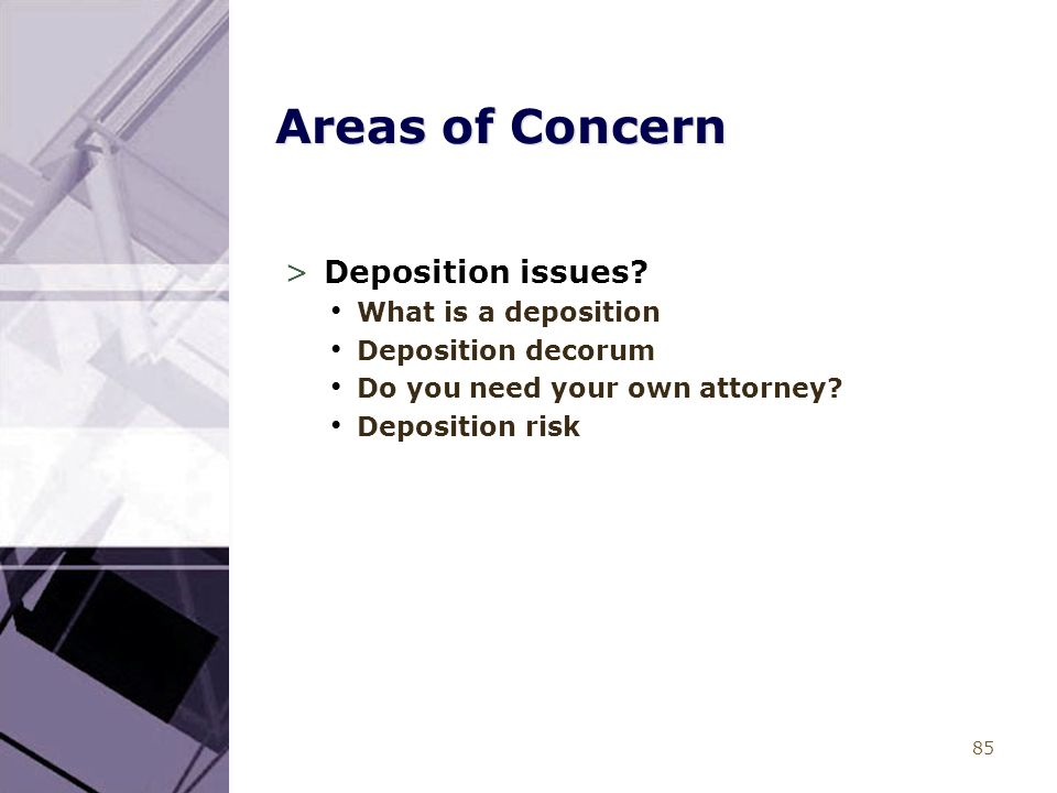 85 Areas of Concern >Deposition issues.