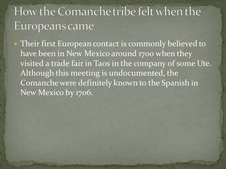 Their first European contact is commonly believed to have been in New Mexico around 1700 when they visited a trade fair in Taos in the company of some Ute.