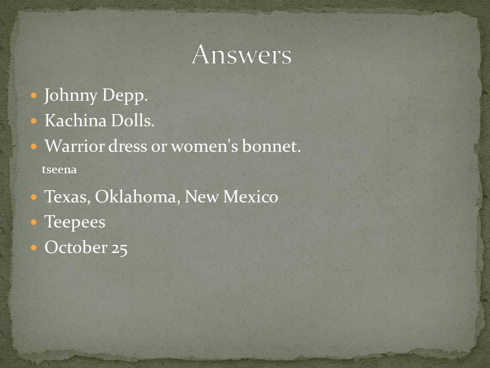 Johnny Depp. Kachina Dolls. Warrior dress or women s bonnet.