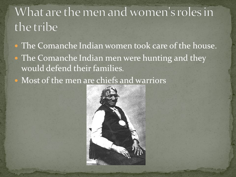 The Comanche Indian women took care of the house.
