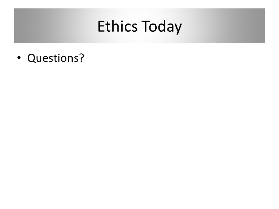 Ethics Today Questions