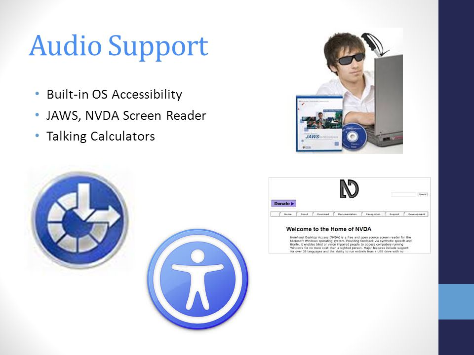 Built-in OS Accessibility JAWS, NVDA Screen Reader Talking Calculators Audio Support