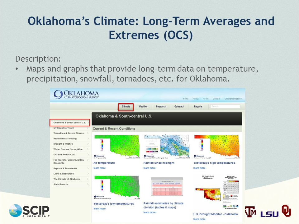 Oklahoma's Climate: Long-Term Averages and Extremes (OCS) Description: Maps and graphs that provide long-term data on temperature, precipitation, snowfall, tornadoes, etc.