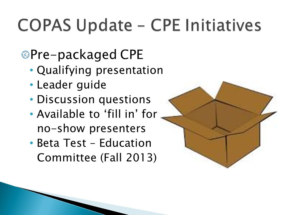 Pre-packaged CPE Qualifying presentation Leader guide Discussion questions Available to 'fill in' for no-show presenters Beta Test – Education Committ