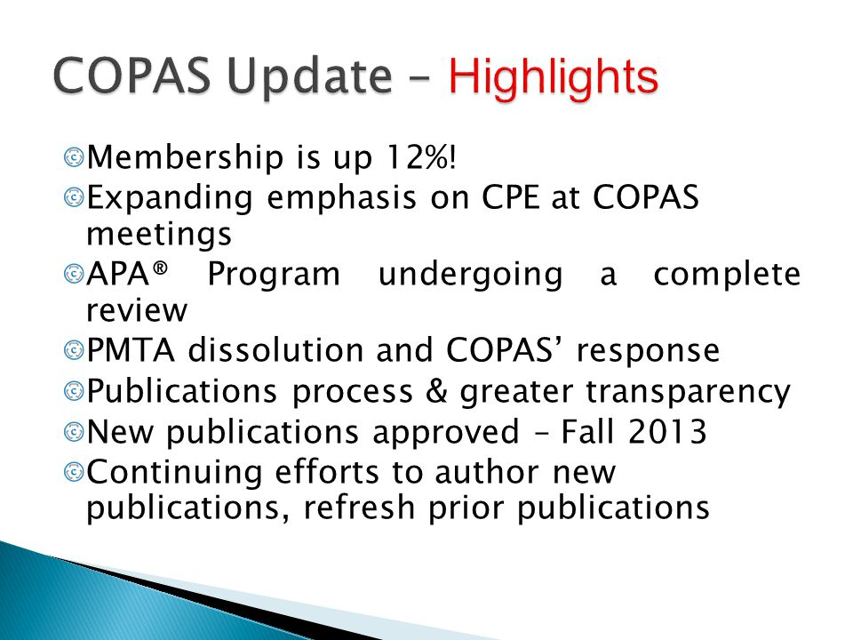 Membership is up 12%! Expanding emphasis on CPE at COPAS meetings APA® Program undergoing a complete review PMTA dissolution and COPAS' response Publi