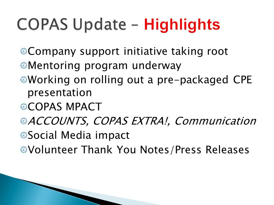 Company support initiative taking root Mentoring program underway Working on rolling out a pre-packaged CPE presentation COPAS MPACT ACCOUNTS, COPAS E