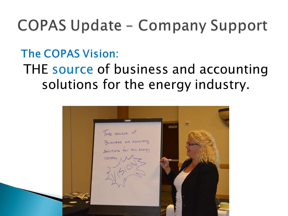 The COPAS Vision: THE source of business and accounting solutions for the energy industry.