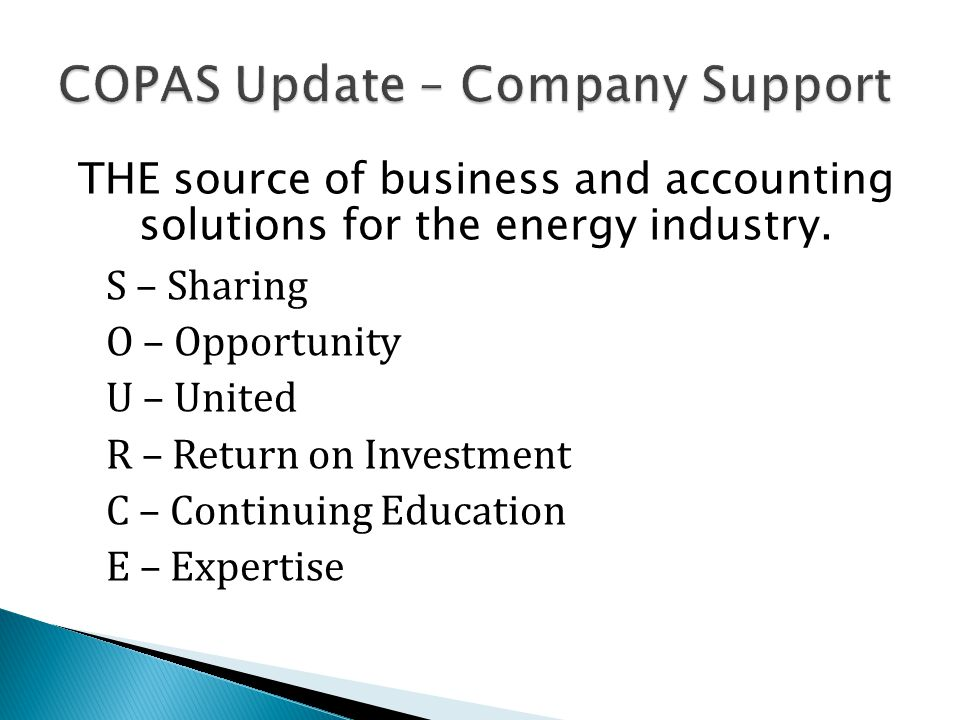 THE source of business and accounting solutions for the energy industry. S – Sharing O – Opportunity U – United R – Return on Investment C – Continuin