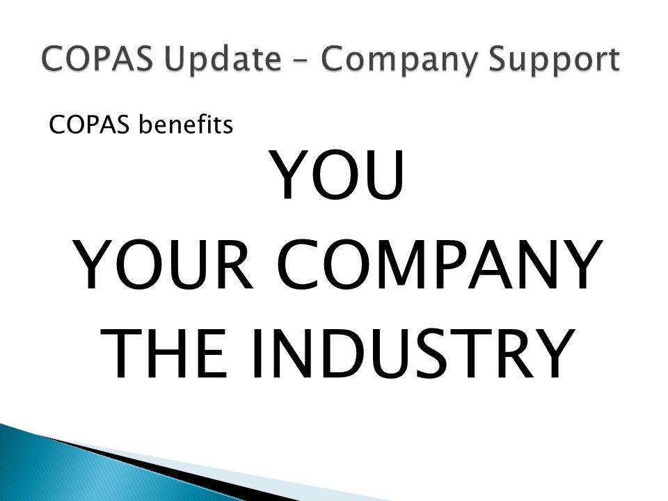 COPAS benefits YOU YOUR COMPANY THE INDUSTRY