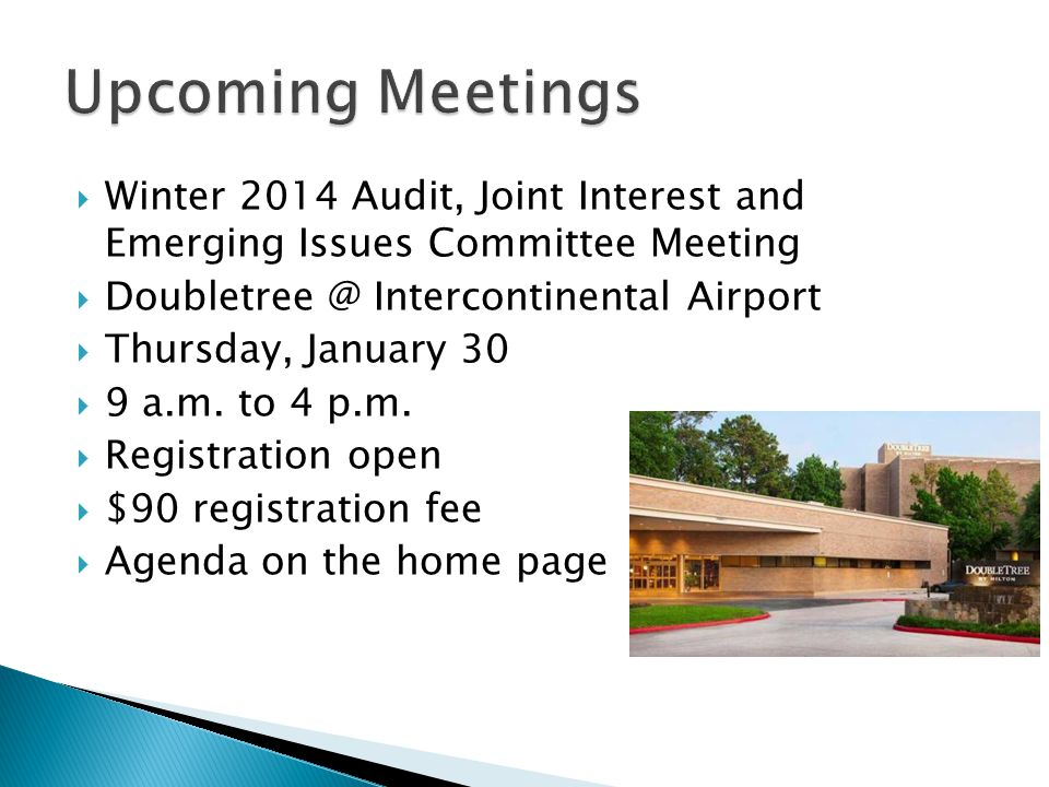 Winter 2014 Audit, Joint Interest and Emerging Issues Committee Meeting  Doubletree @ Intercontinental Airport  Thursday, January 30  9 a.m. to 4
