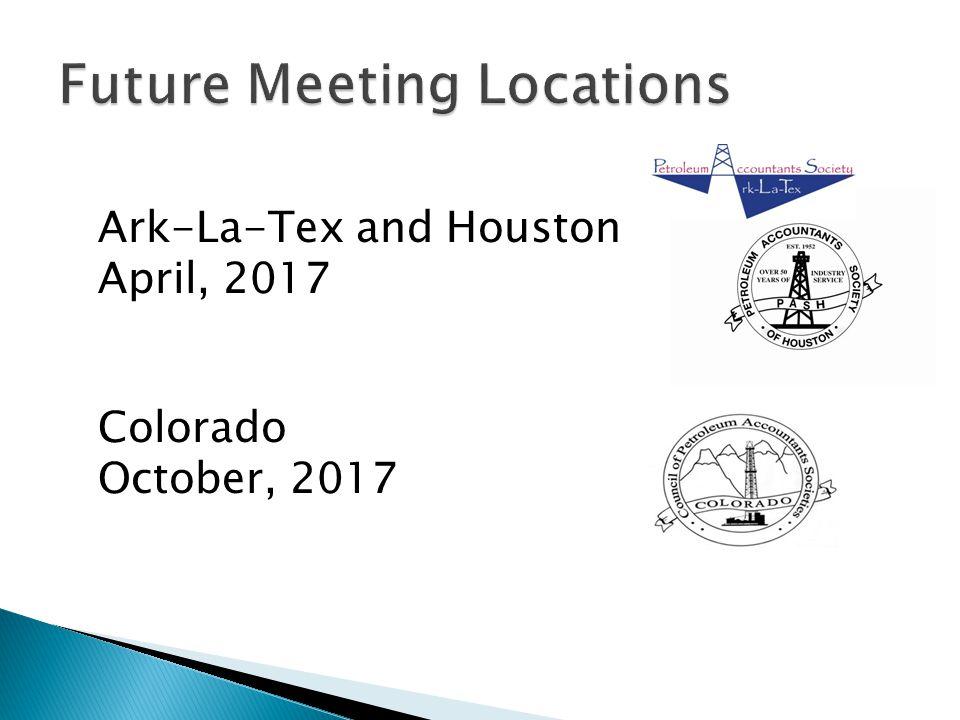 Ark-La-Tex and Houston April, 2017 Colorado October, 2017