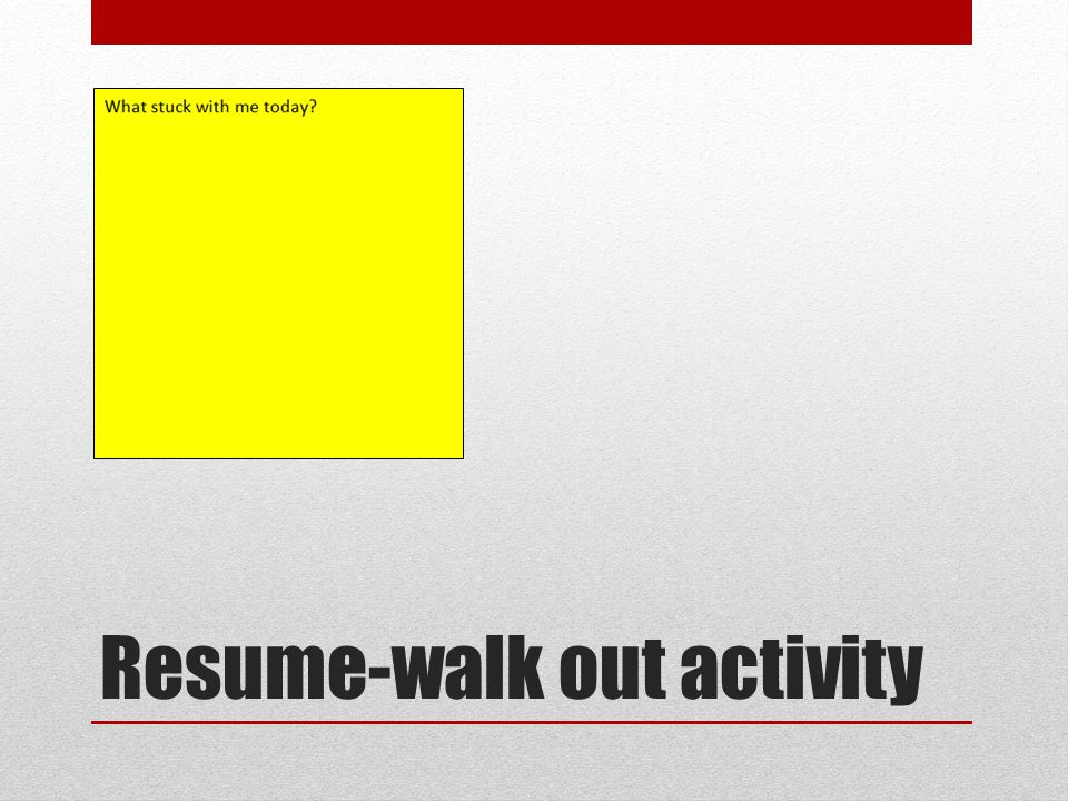 Resume-walk out activity