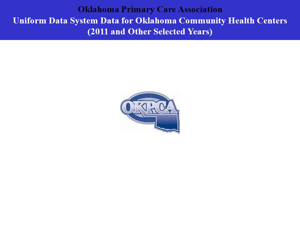 Oklahoma Primary Care Association Uniform Data System Data for Oklahoma Community Health Centers (2011 and Other Selected Years)
