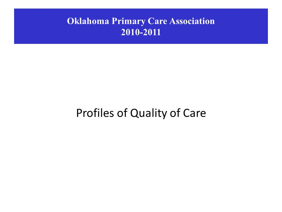 Profiles of Quality of Care Oklahoma Primary Care Association 2010-2011