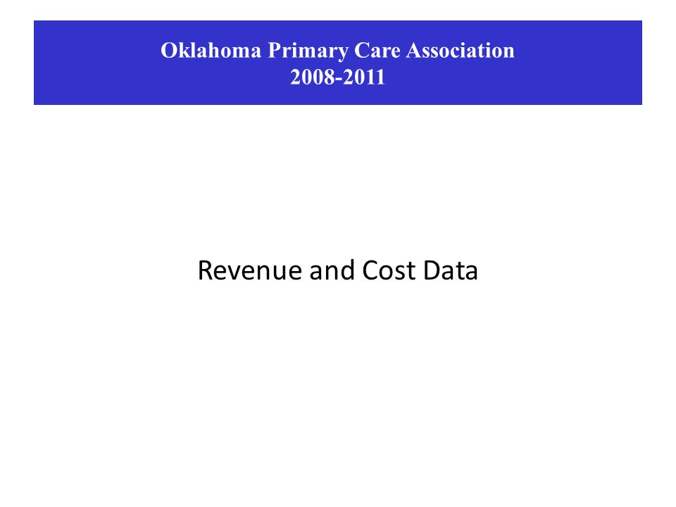 Revenue and Cost Data Oklahoma Primary Care Association 2008-2011