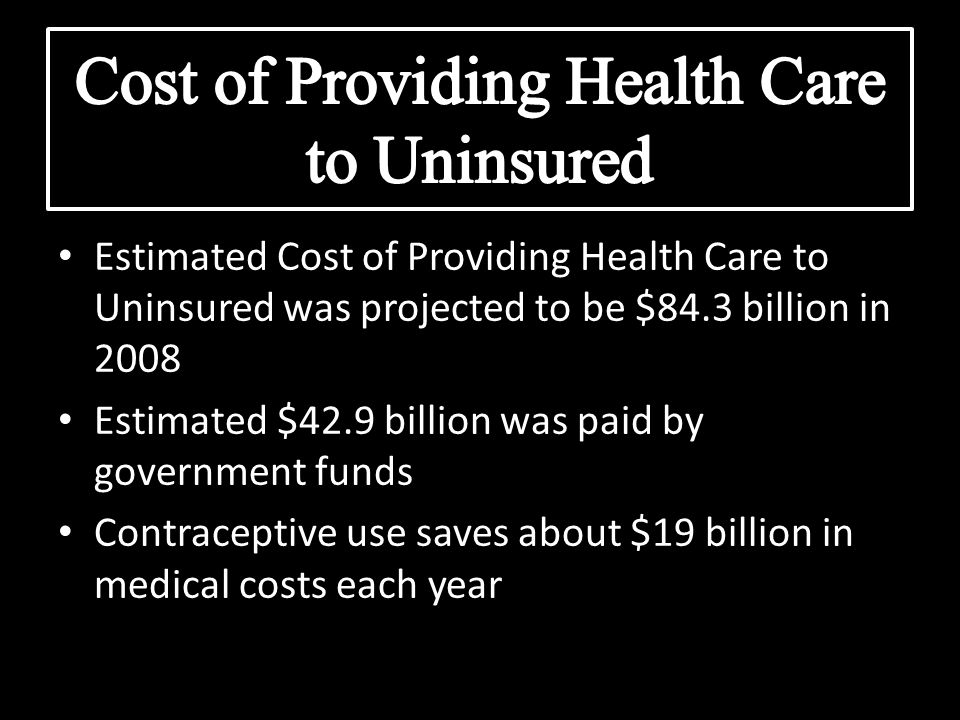 Estimated Cost of Providing Health Care to Uninsured was projected to be $84.3 billion in 2008 Estimated $42.9 billion was paid by government funds Co