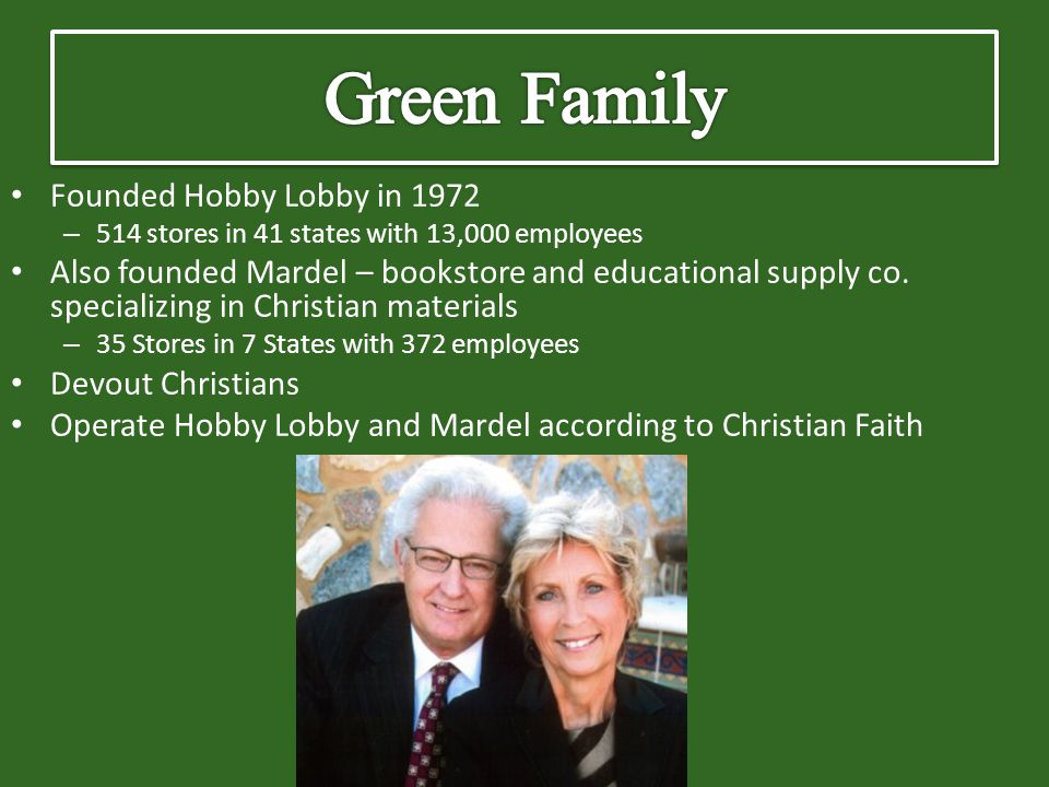 Founded Hobby Lobby in 1972 – 514 stores in 41 states with 13,000 employees Also founded Mardel – bookstore and educational supply co. specializing in