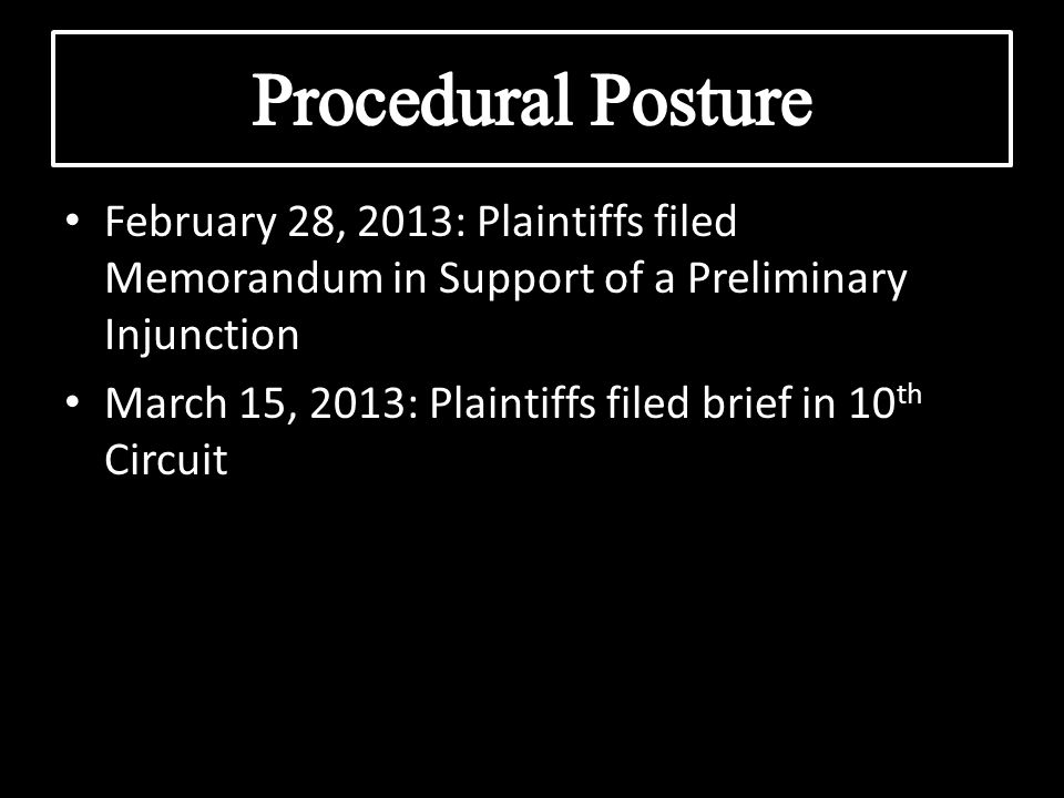 February 28, 2013: Plaintiffs filed Memorandum in Support of a Preliminary Injunction March 15, 2013: Plaintiffs filed brief in 10 th Circuit