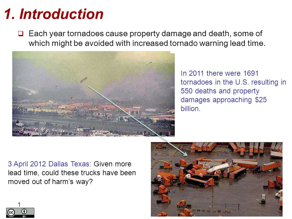 1. Introduction  Each year tornadoes cause property damage and death, some of which might be avoided with increased tornado warning lead time. 1 In 2