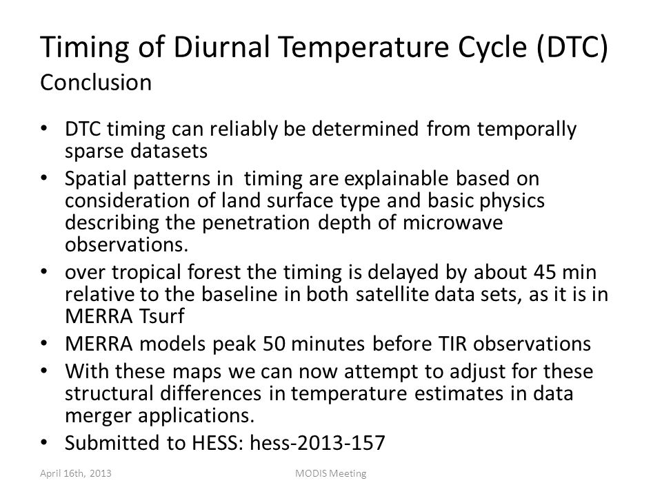 Timing of Diurnal Temperature Cycle (DTC) Conclusion DTC timing can reliably be determined from temporally sparse datasets Spatial patterns in timing are explainable based on consideration of land surface type and basic physics describing the penetration depth of microwave observations.