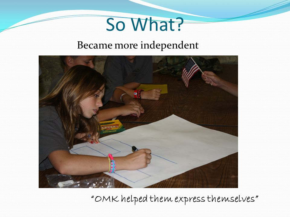 """So What? Became more independent """"OMK helped them express themselves"""""""