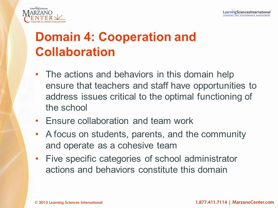 Domain 4: Cooperation and Collaboration The actions and behaviors in this domain help ensure that teachers and staff have opportunities to address iss
