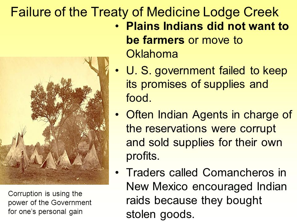 Failure of the Treaty of Medicine Lodge Creek Plains Indians did not want to be farmers or move to Oklahoma U.