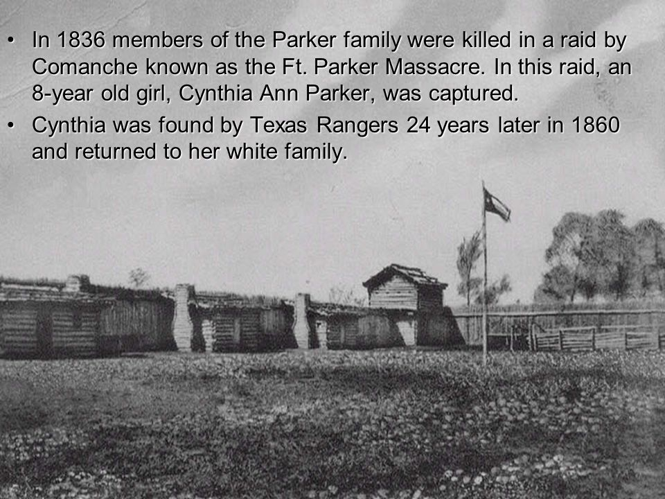 In 1836 members of the Parker family were killed in a raid by Comanche known as the Ft.